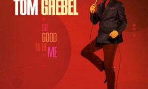Tom Gaebel  – SO GOOD TO Be Me