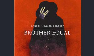 BROTHER EQUAL – Random Wilson & Brokof