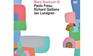 Mare Nostrum III – Paolo Fresu, Richard Galliano, Jan Lundgren