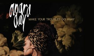 "ANDRA DAY neue Single ""Make Your Troubles Go Away"""