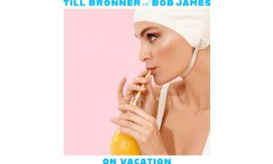 TILL BRÖNNER and BOB JAMES – ON VACATION