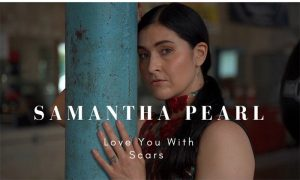 "Samantha Pearl – ""Love You With Scars"""