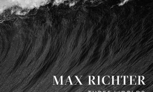 Three Worlds – Max Richter
