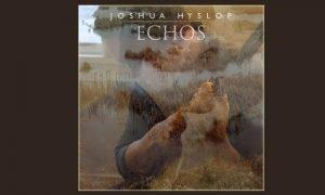 Joshua Hyslop – ECHOS