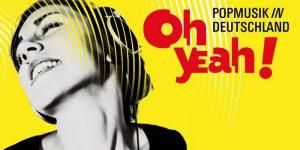 OH YEAH! Popmusik in Deutschland
