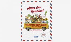 Traumstraßen weltweit – Atlas der Reiselust