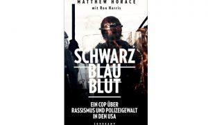 Matthew Horace: Schwarz Blau Blut – Ein Cop über Rassismus und Polizeigewalt in den USA