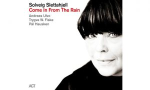 "Solveig Slettahjell – ""Come In From The Rain""- CD-Tipp"
