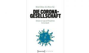 Die Corona-Gesellschaft -Analysen und Perspektiven
