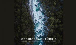 Gebirgsbachtürkis – Thomas Lemmer & Christoph Sebastian Pabst