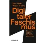Digitaler Faschismus – die sozialen Medien als Motor des Rechtsextremismus