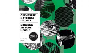 Orchestre National De Jazz: DANCING IN YOUR HEAD(S)