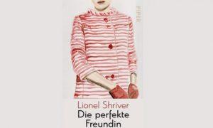 Lionel Shriver – Die perfekte Freundin