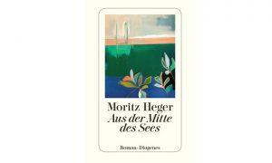 Moritz Heger – Aus der Mitte des Sees – Buchtipp