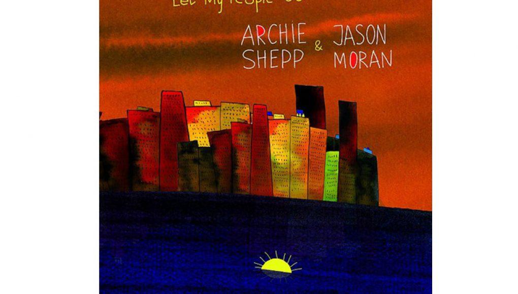 Archie Shepp & Jason Moran: LET MY PEOPLE GO