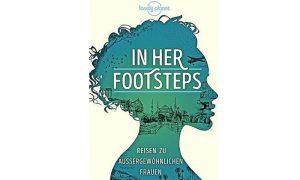 In Her Footsteps – Reisen zu ungewöhnlichen Frauen