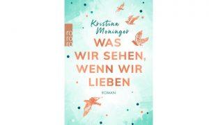 Kristina Moninger: Was wir sehen, wenn wir lieben