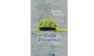 Weiße Finsternis – Roman von Florian Wacker – Buchtipp