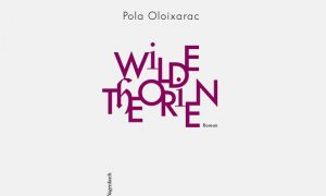 Wilde Theorien von Pola Oloixarac – Buchtipp
