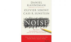 Noise. Das neue Buch des Nobelpreisträgers Daniel Kahneman
