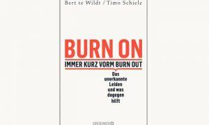 BURN ON – immer kurz vorm Burn Out